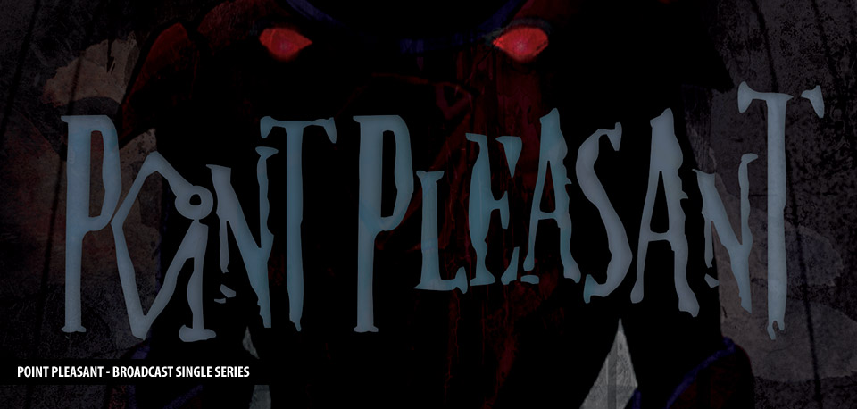 Point Pleasant - Broadcast Production